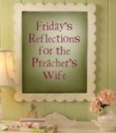 Friday's Refelctions for the Preacher's Wife